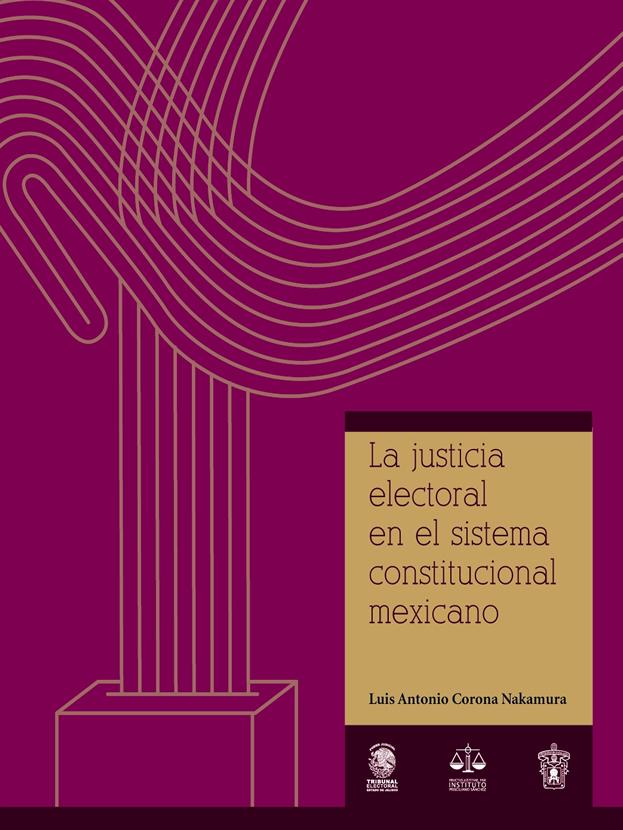 """""""La justicia electoral en el sistema constitucional mexicano"""""""